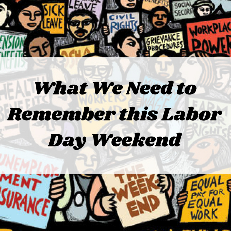 What+We+Need+to+Remember+this+Labor+Day+Weekend