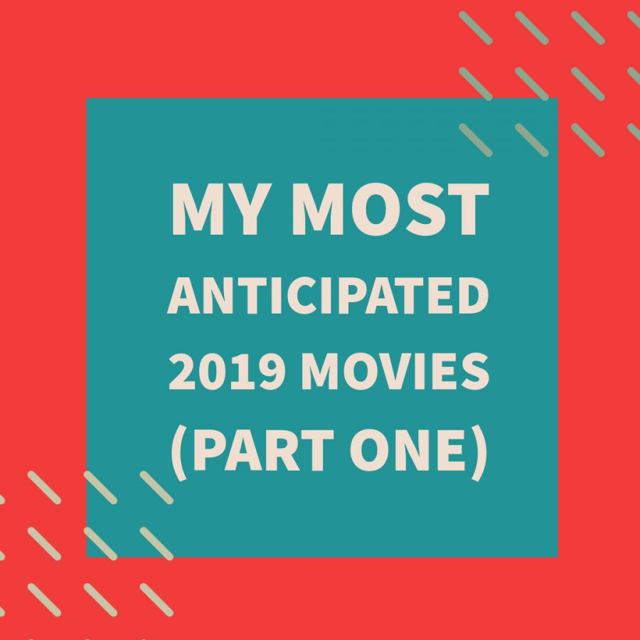 My Most Anticipated 2019 Movies (Part One)