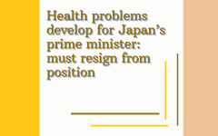 Health problems develop for Japan's prime minister: must resign from position