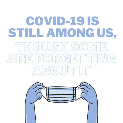 COVID-19 is still among us, though some are forgetting about it