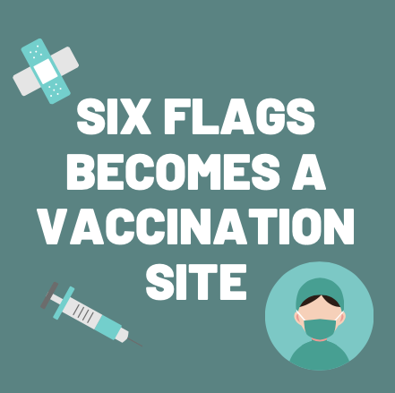 Implementation of the COVID-19 vaccine results in Six Flags Magic Mountain becoming a vaccination site