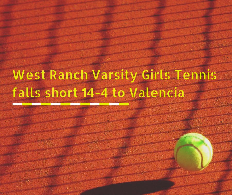 West Ranch Varsity Girls Tennis falls short against Valencia